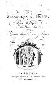 The Strangers at Home: A Comic Opera, in Three Acts. As Performed at the Theatre Royal in Drury Lane