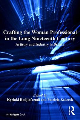 Crafting the Woman Professional in the Long Nineteenth Century