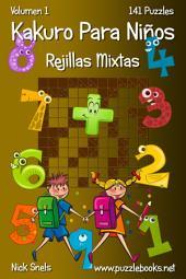 Kakuro Para Niños Rejillas Mixtas - Volumen 1 - 141 Puzzles