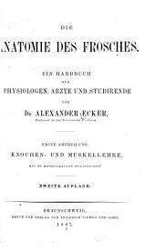 Die anatomie des frosches: Ein handbuch für physiologen, ärzte und studirende, Band 1