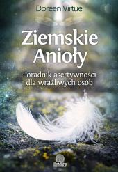 Ziemskie Anioły: Poradnik asertywności dla wrażliwych osób
