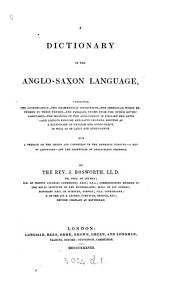 A Dictionary of the Anglo-Saxon Language,: Containing the Accentuation - the Grammatical Inflections - the Irregular Words Referred to Their Themes - the Parallel Terms from the Other Gothic Languages - the Meaning of the Anglo-Saxon in English and Latin - and Copious English and Latin Indexes, Serving as a Dictionary of English and Anglo-Saxon, as Well as of Latin and Anglo-Saxon ...