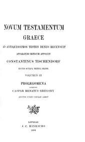 Novum Testamentum graece: Ad antiquissimos testes denuo recensuit, apparatum criticum omni studio perfectum apposuit commentationem isagogicam praetexuit, Volume 3