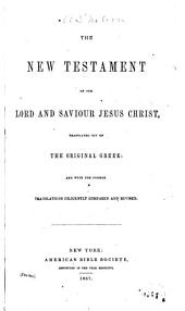 The New Testament of Our Lord and Saviour Jesus Christ: translated out of the original Greek: and with the former translations diligently compared and revised