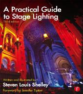A Practical Guide to Stage Lighting Third Edition: Edition 3