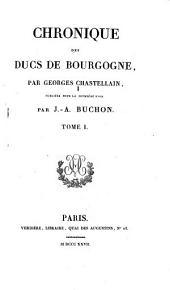 Chronique des ducs de Bourgogne: par Georges Chastellain ; publiées pour la premières fois par J.-A. Buchon, Volume1