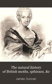 The Natural History of British Moths, Sphinxes, &c: Illustrated by Thirty-two Plates; with Memoir and Portrait of Madam Merian