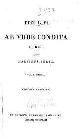 Titi Livi Ab urbe condita libri: pars. I. De vita ac scriptis T. Livii Patavini prolusio. Adnotatio critica. Liber I-V. 1912