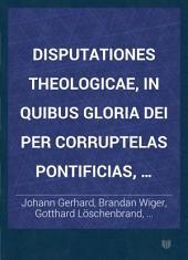 Disputationes Theologicae, In Quibus Gloria Dei Per Corruptelas Pontificias, Calvinianas & Photinianas labefactari ostenditur: Octava