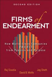 Firms of Endearment: How World-Class Companies Profit from Passion and Purpose, Edition 2