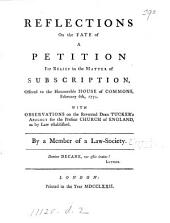 Reflections on the fate of a petition for relief in the matter of subscription, offered to the honourable House of commons, February 6th, 1772. With observations on dean Tucker's Apology for the present Church of England, by a member of a law-society [F. Blackburne].