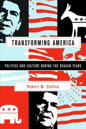 Transforming America: Politics and Culture During the Reagan Years