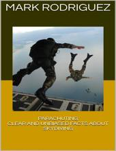 Parachuting: Clear and Unbiased Facts About Skydiving