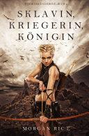 Sklavin  Kriegerin  K  nigin  F  r Ruhm und Krone     Buch 1
