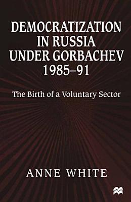 Democratization in Russia under Gorbachev  1985   91