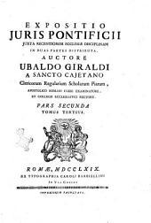 Expositio juris pontificii iuxta recentiorem ecclesiae disciplinam in duas partes distributa, auctore Ubaldo Giraldi ... Pars prima [-secunda]: Volume 3