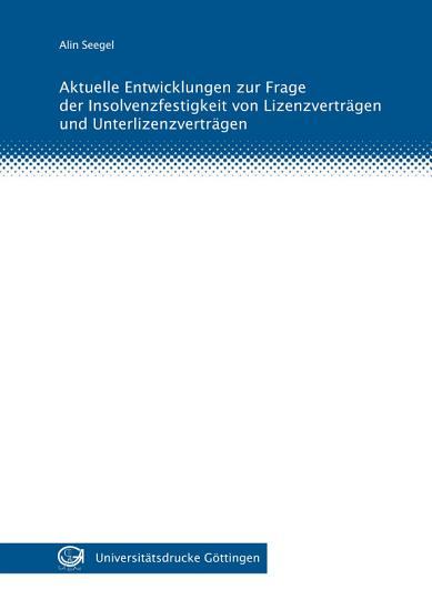 Aktuelle Entwicklungen zur Frage der Insolvenzfestigkeit von Lizenzvertr  gen und Unterlizenzvertr  gen PDF