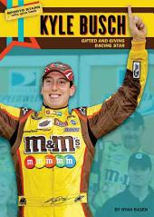 Kyle Busch: Gifted and Giving Racing Star
