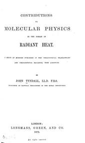 Contributions to Molecular Physics in the Domain of Radiant Heat: A Series of Memoirs Published in the 'Philosophical Transactions' and 'Philosophical Magazine,' with Additions