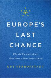 Europe's Last Chance : Why the European States Must Form a More Perfect Union