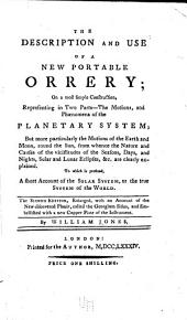The Description and Use of a New Portable Orrery: On a Most Simple Construction, Representing in Two Parts the Motions, and Phaenomena of the Planetary Systems ... To which is Prefixed, a Short Account of the Solar System, Or the True System of the World