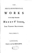 The Philosophical Works of the Late Right Honorable Henry St. John, Lord Viscount Bolingbroke