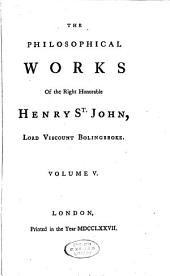 The Philosophical Works of the Late Right Honorable Henry St. John, Lord Viscount Bolingbroke: Volume 3