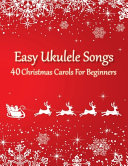 Easy Ukulele Songs   40 Christmas Carols For Beginners PDF