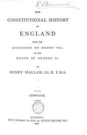 The Constitutional History of England from the Accession of Henry VII to the Death of George II.