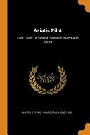 Asiatic Pilot  East Coast of Siberia  Sakhalin Island and Korea PDF