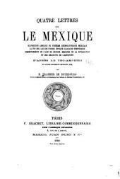 Quatre lettres sur le Mexique: exposition absolue du système hiéroglyphique mexicain la fin de l'age de pierre. Époque glaciaire temporaire. Commencement de l'age de bronze. Origines de la civilisation et des religions de l'antiquité; d'après le Teo-Amoxtli et autres documents mexicains, etc
