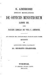 S. Ambrosii episcopi Mediolanensis De officiis ministrorum: libri III. ¬Cum ¬Paulini Libello de vita S. Ambrosii