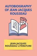 Autobiography Of Jean Jacques Rousseau