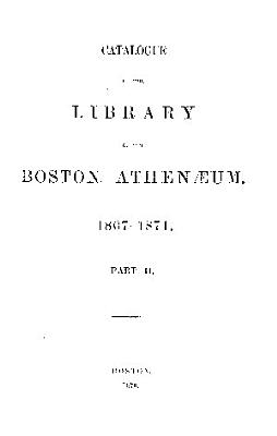 CATALOTUE OF THE BOSTON ATHENAEUM 1807 1871 PDF