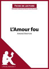 L'Amour fou d'André Breton (Fiche de lecture): Résumé complet et analyse détaillée de l'oeuvre