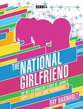 The National Girlfriend: The Not-So-Innocent Story of Japan's Puppy Love Video Game Phenomenon