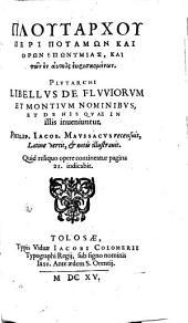 Libellus de fluviorum et montium nominibus et de his quae in illis inveniuntur: Accedit Vibii Sequestris liber de fluminibus, fontibus, lacubus, nemoribus, gentibus, quorum apud poëtas mentio fit