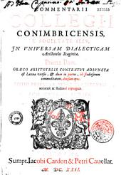 Commentarii Collegii Conimbricensis e Societate Iesu in universam dialecticam Aristotelis Stagiritae