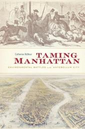 Taming Manhattan: Environmental Battles in the Antebellum City
