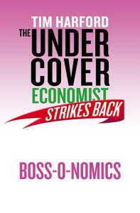 The Undercover Economist Strikes Back  Boss o nomics PDF