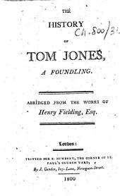 The History of Tom Jones, a Foundling. Abridged from the Works of Henry Fielding, Esq