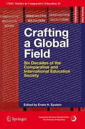 Crafting a Global Field: Six Decades of the Comparative and International Education Society