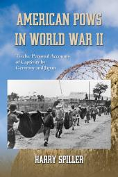 American POWs in World War II: Twelve Personal Accounts of Captivity by Germany and Japan