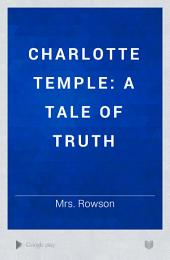 Charlotte Temple: A Tale of Truth