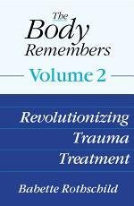 The Body Remembers Volume 2: Revolutionizing Trauma Treatment