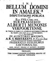 Bellum domini in Amalek disputatione publ. ad Exod. 17, 8 - 16. ... proponebat