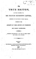 The True Briton  by Way of Reply to Sir Francis Burdett s Letter  Addressed to the People of Great Britain  Wherein the Rights of the House of Commons are Clearly Ascertained  Etc PDF