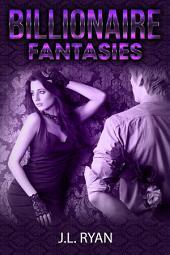 BAD BOY ROMANCE: Billionaire Fantasies (An Alpha Billionaire Bad Boy Steamy Romance Series)