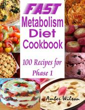 Fast Metabolism Diet Cookbook : 100 Recipes for Phase 1
