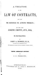 A Treatise on the Law of Contracts, and Upon the Defences to Actions Theron: By the Late Joseph Chitty, Jun., Esq